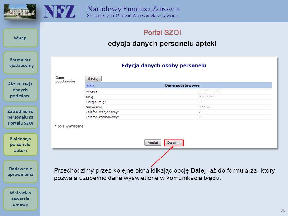 Narodowy Fundusz Zdrowia Świętokrzyski Oddział Wojewódzki w Kielcach 36 Portal SZOI edycja danych personelu apteki Przechodzimy przez kolejne okna kli