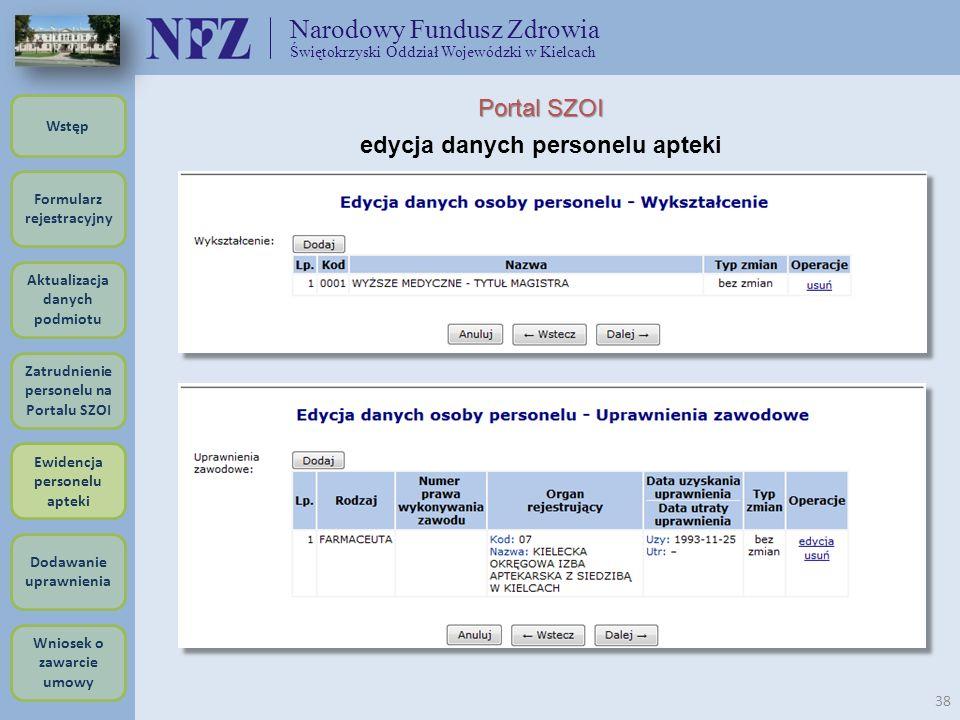 Narodowy Fundusz Zdrowia Świętokrzyski Oddział Wojewódzki w Kielcach 38 Portal SZOI edycja danych personelu apteki Formularz rejestracyjny Wstęp Aktua