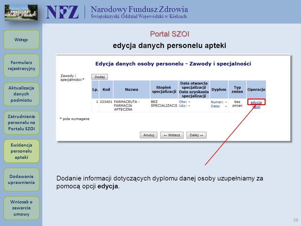 Narodowy Fundusz Zdrowia Świętokrzyski Oddział Wojewódzki w Kielcach 39 Portal SZOI edycja danych personelu apteki Dodanie informacji dotyczących dypl