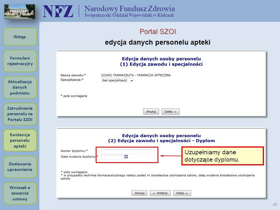 Narodowy Fundusz Zdrowia Świętokrzyski Oddział Wojewódzki w Kielcach 40 Portal SZOI edycja danych personelu apteki Uzupełniamy dane dotyczące dyplomu.