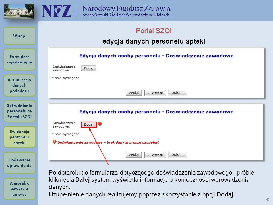 Narodowy Fundusz Zdrowia Świętokrzyski Oddział Wojewódzki w Kielcach 42 Portal SZOI edycja danych personelu apteki Po dotarciu do formularza dotyczące