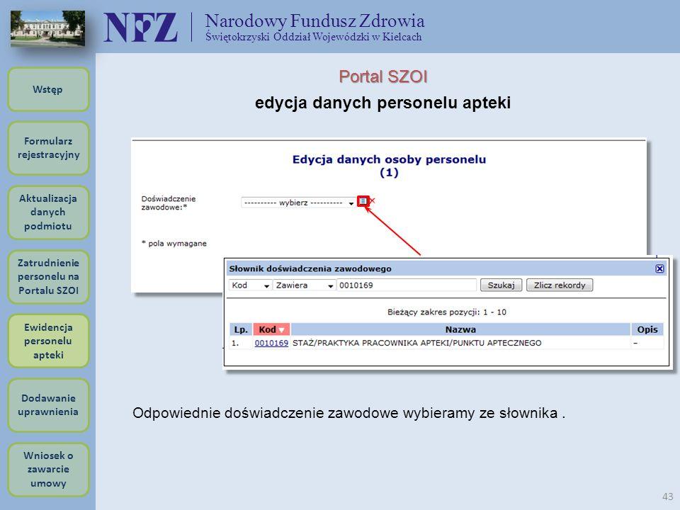 Narodowy Fundusz Zdrowia Świętokrzyski Oddział Wojewódzki w Kielcach 43 Portal SZOI edycja danych personelu apteki Odpowiednie doświadczenie zawodowe
