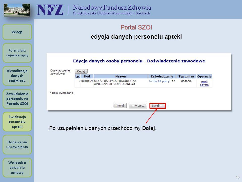 Narodowy Fundusz Zdrowia Świętokrzyski Oddział Wojewódzki w Kielcach 45 Portal SZOI edycja danych personelu apteki Po uzupełnieniu danych przechodzimy