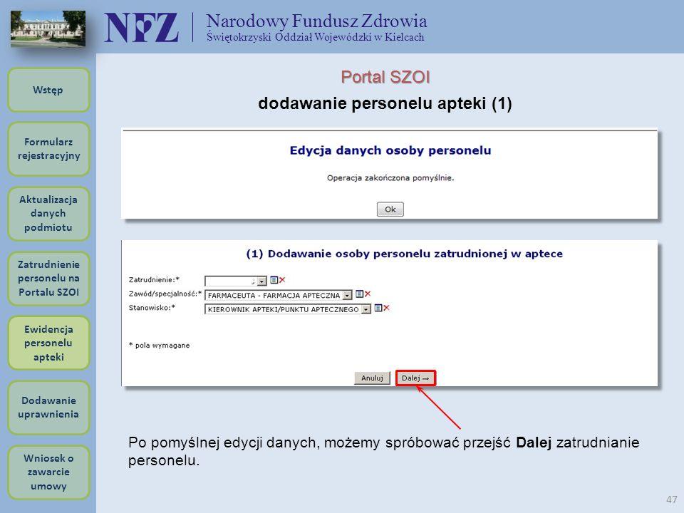 Narodowy Fundusz Zdrowia Świętokrzyski Oddział Wojewódzki w Kielcach 47 Portal SZOI dodawanie personelu apteki (1) Po pomyślnej edycji danych, możemy