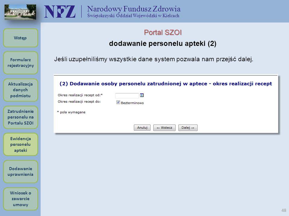 Narodowy Fundusz Zdrowia Świętokrzyski Oddział Wojewódzki w Kielcach 48 Portal SZOI dodawanie personelu apteki (2) Jeśli uzupełniliśmy wszystkie dane