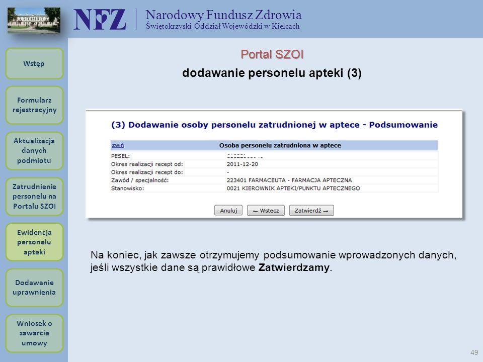 Narodowy Fundusz Zdrowia Świętokrzyski Oddział Wojewódzki w Kielcach 49 Portal SZOI dodawanie personelu apteki (3) Na koniec, jak zawsze otrzymujemy p