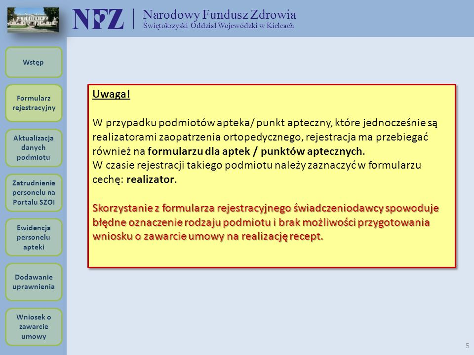 Narodowy Fundusz Zdrowia Świętokrzyski Oddział Wojewódzki w Kielcach 5 Uwaga! W przypadku podmiotów apteka/ punkt apteczny, które jednocześnie są real