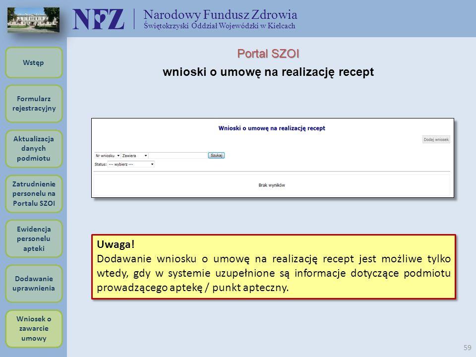 Narodowy Fundusz Zdrowia Świętokrzyski Oddział Wojewódzki w Kielcach 59 Uwaga! Dodawanie wniosku o umowę na realizację recept jest możliwe tylko wtedy