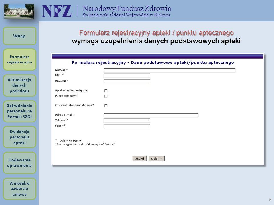 Narodowy Fundusz Zdrowia Świętokrzyski Oddział Wojewódzki w Kielcach 6 Formularz rejestracyjny apteki / punktu aptecznego wymaga uzupełnienia danych p