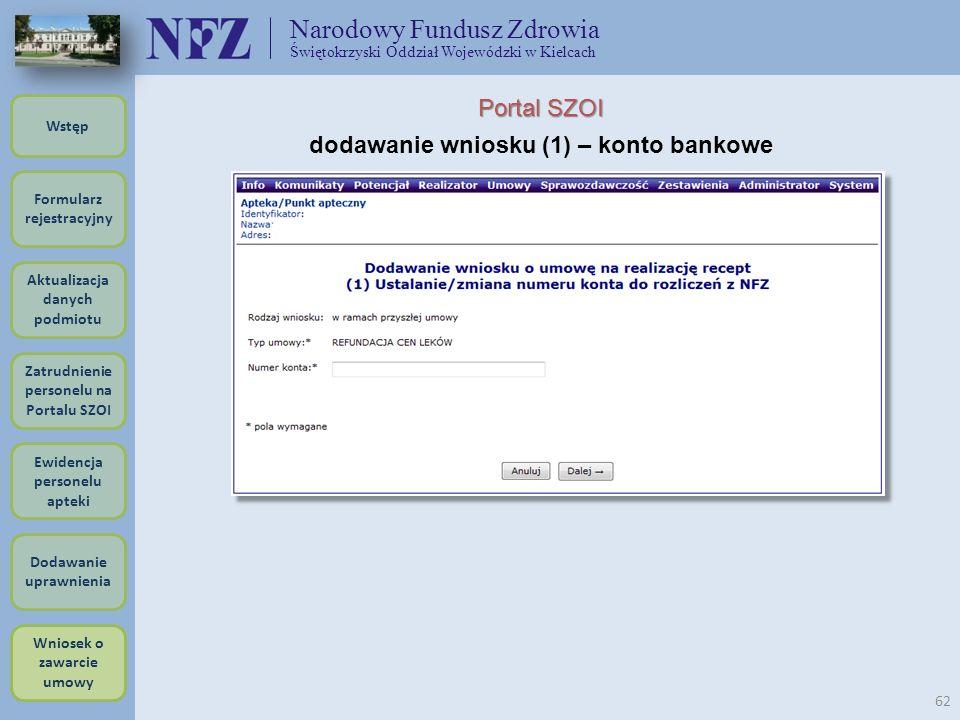 Narodowy Fundusz Zdrowia Świętokrzyski Oddział Wojewódzki w Kielcach 62 Portal SZOI dodawanie wniosku (1) – konto bankowe Formularz rejestracyjny Wstę