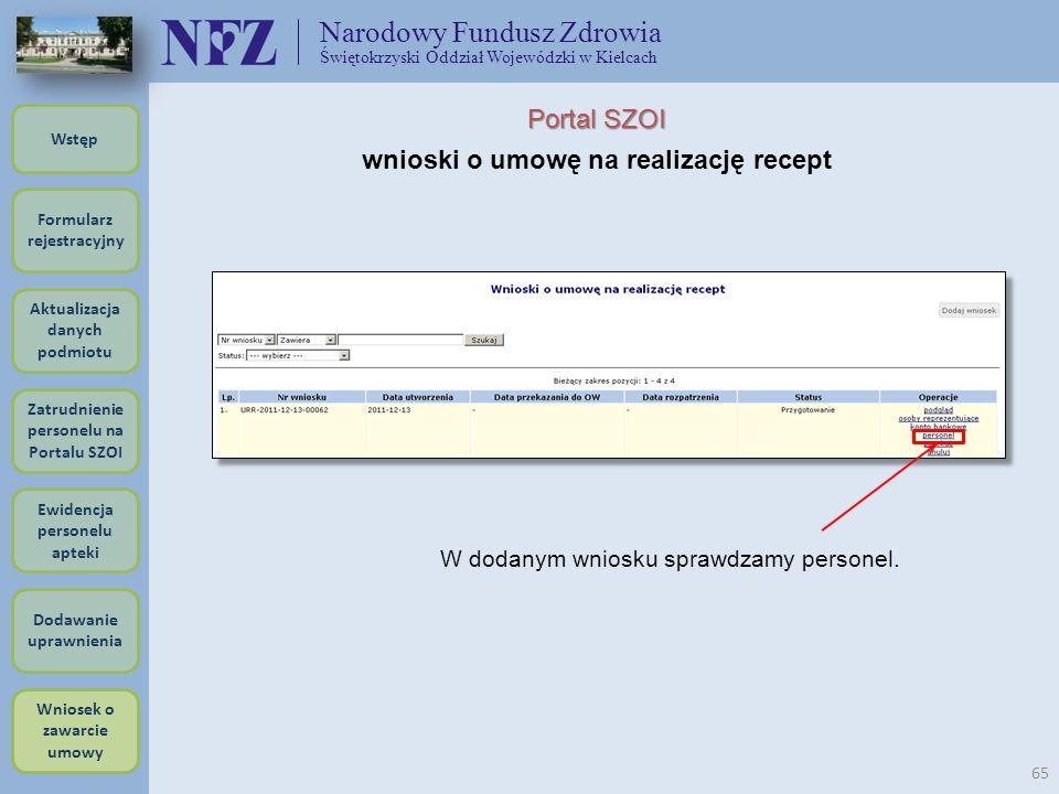 Narodowy Fundusz Zdrowia Świętokrzyski Oddział Wojewódzki w Kielcach 65 Portal SZOI wnioski o umowę na realizację recept W dodanym wniosku sprawdzamy