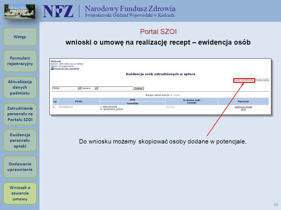 Narodowy Fundusz Zdrowia Świętokrzyski Oddział Wojewódzki w Kielcach 66 Portal SZOI wnioski o umowę na realizację recept – ewidencja osób Do wniosku m