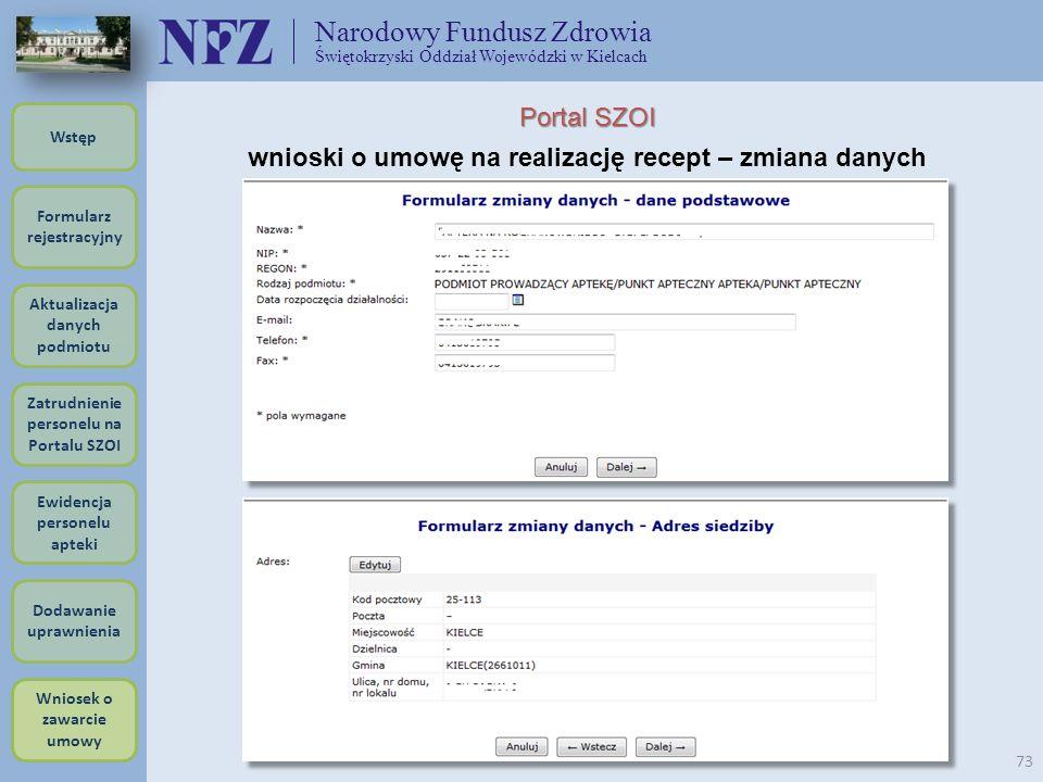 Narodowy Fundusz Zdrowia Świętokrzyski Oddział Wojewódzki w Kielcach 73 Portal SZOI wnioski o umowę na realizację recept – zmiana danych Formularz rej