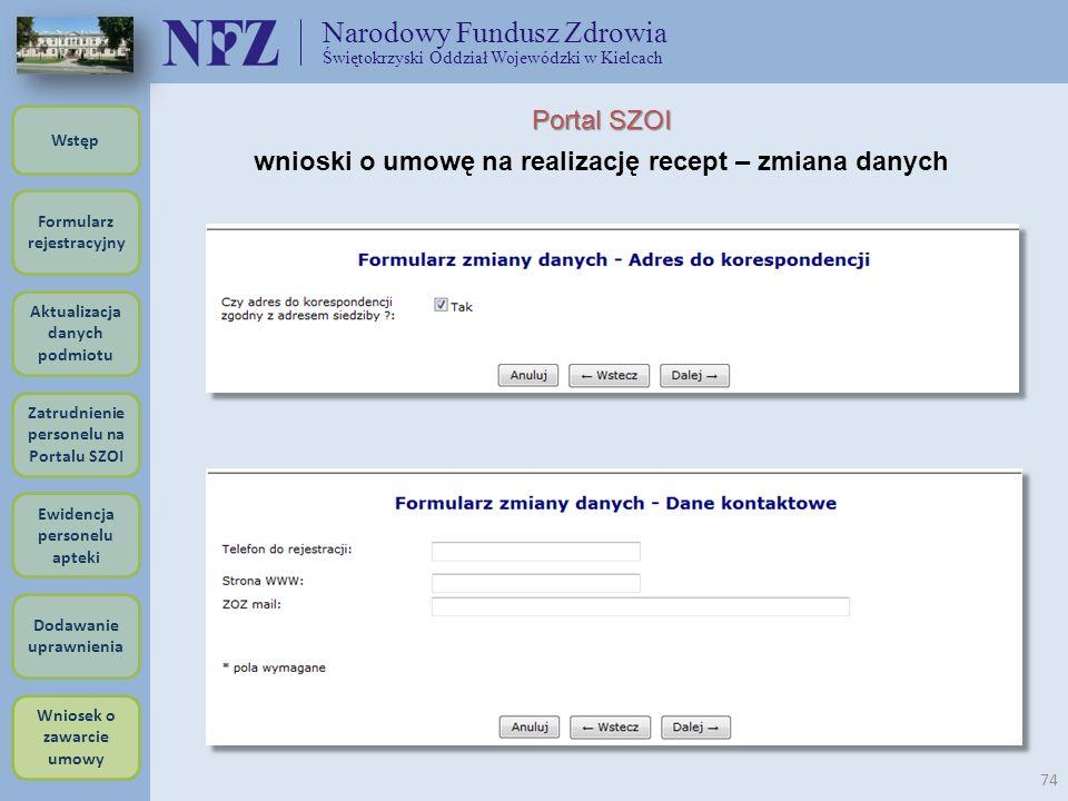 Narodowy Fundusz Zdrowia Świętokrzyski Oddział Wojewódzki w Kielcach 74 Portal SZOI wnioski o umowę na realizację recept – zmiana danych Formularz rej