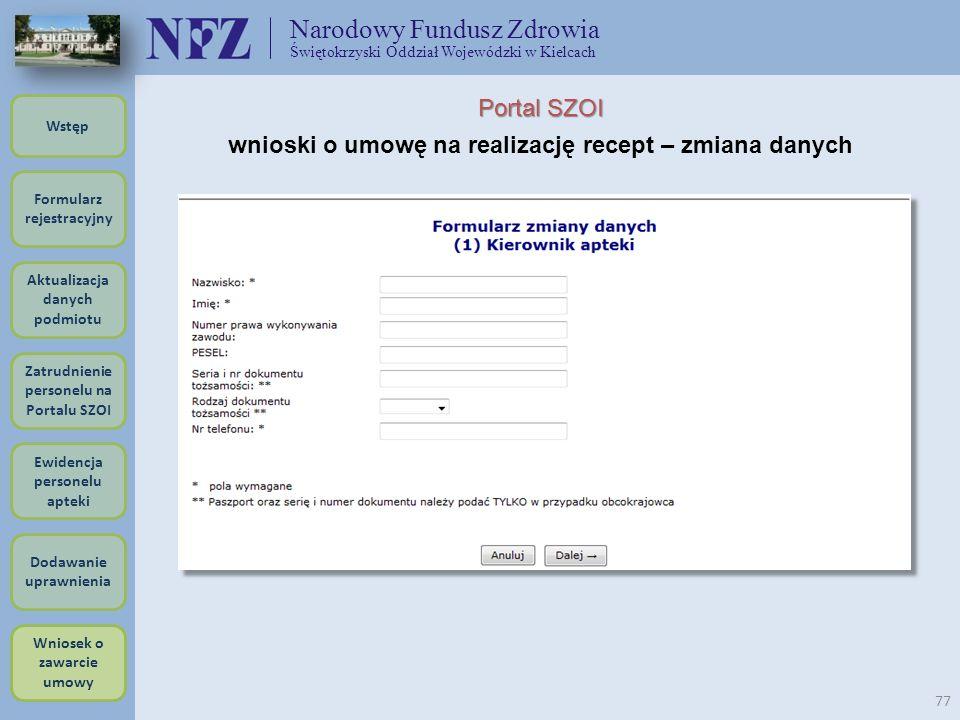 Narodowy Fundusz Zdrowia Świętokrzyski Oddział Wojewódzki w Kielcach 77 Portal SZOI wnioski o umowę na realizację recept – zmiana danych Formularz rej