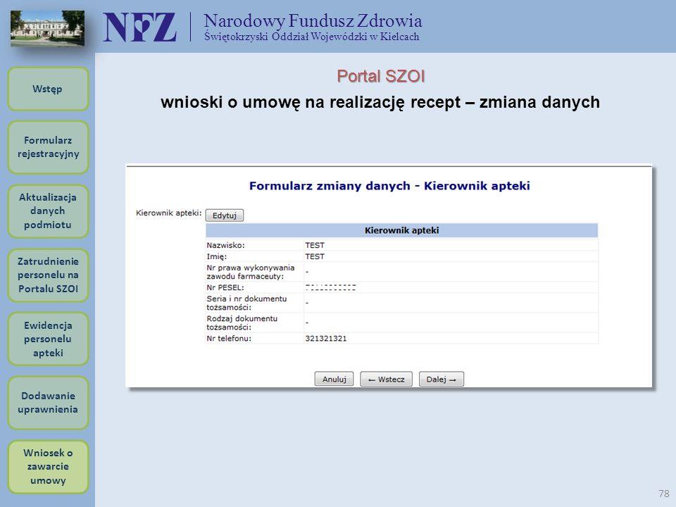 Narodowy Fundusz Zdrowia Świętokrzyski Oddział Wojewódzki w Kielcach 78 Portal SZOI wnioski o umowę na realizację recept – zmiana danych Formularz rej