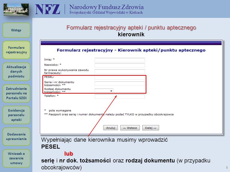 Narodowy Fundusz Zdrowia Świętokrzyski Oddział Wojewódzki w Kielcach 8 Formularz rejestracyjny apteki / punktu aptecznego kierownik Wypełniając dane k