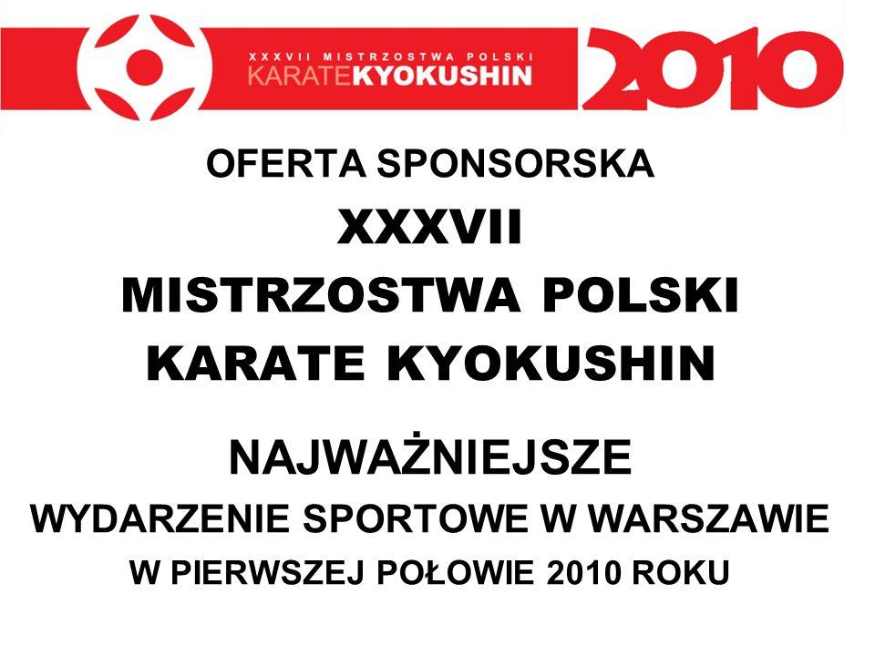 Potencjał sponsorski Jesteśmy przekonani, że współpraca przy organizacji tej znamienitej imprezy wszystkim przyniesie korzyści: -Państwu, zapewni możliwość prezentacji firmy, jej produktów widzom Mistrzostw, ale przede wszystkim pozwoli wzmocnić wizerunek firmy w oparciu o uniwersalne idee rywalizacji sportowej w szlachetnej sztuce walki - karate kyokushin -nam, pozwoli zorganizować wspaniałe Mistrzostwa Polski.