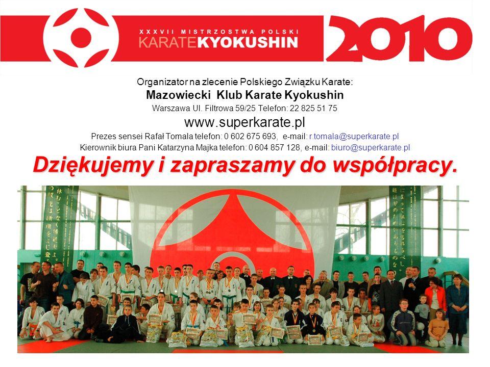 Organizator na zlecenie Polskiego Związku Karate: Mazowiecki Klub Karate Kyokushin Warszawa Ul. Filtrowa 59/25 Telefon: 22 825 51 75 www.superkarate.p