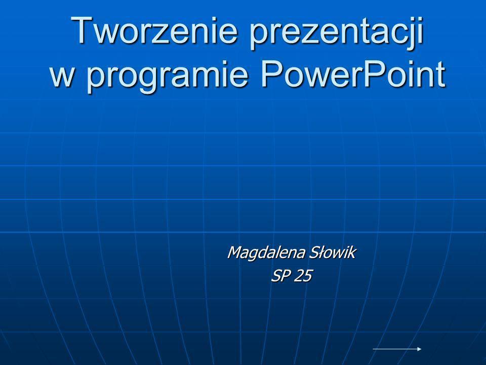 Tworzenie prezentacji w programie PowerPoint Magdalena Słowik SP 25