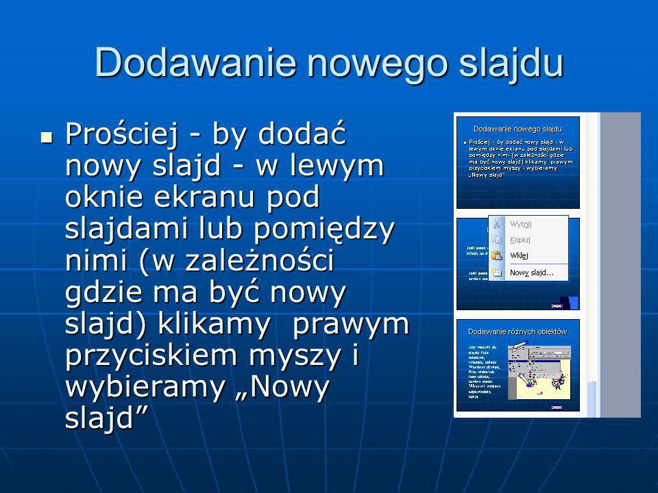 Wstawianie slajdów Zaznacz slajd, po którym chcesz wstawić nowy slajd (jeżeli jesteś w widoku Slajd ustaw go na ekranie) i wykonaj jedną z czynności W