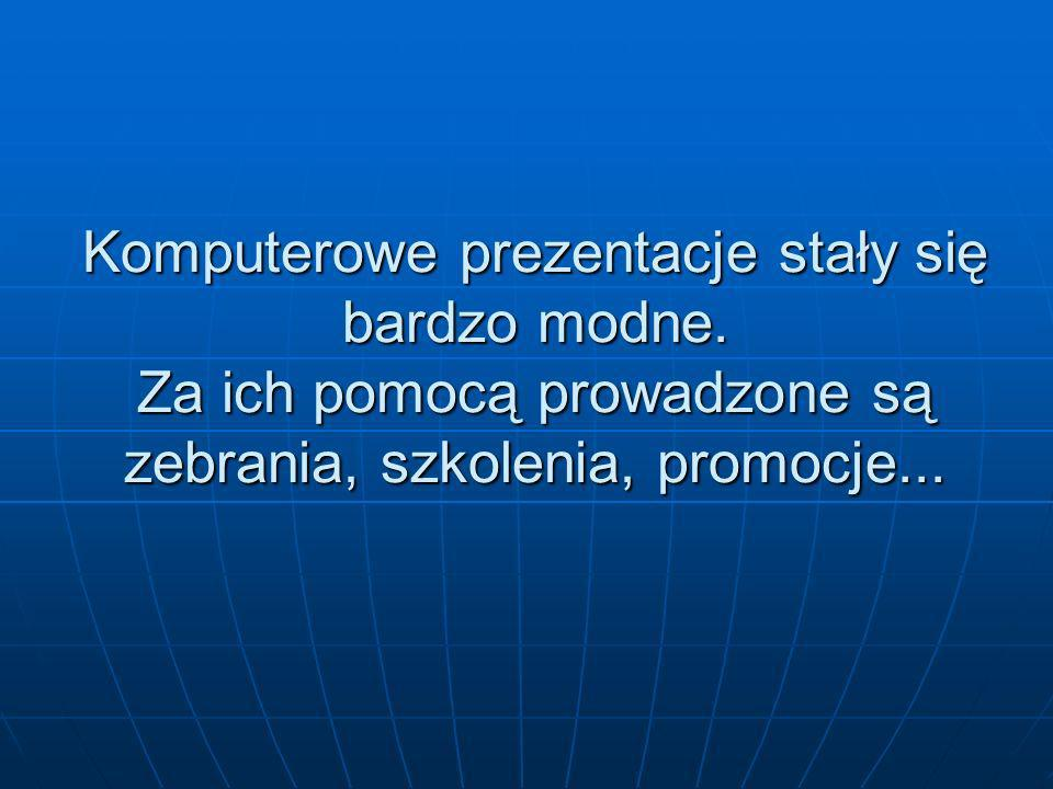 Komputerowe prezentacje stały się bardzo modne.