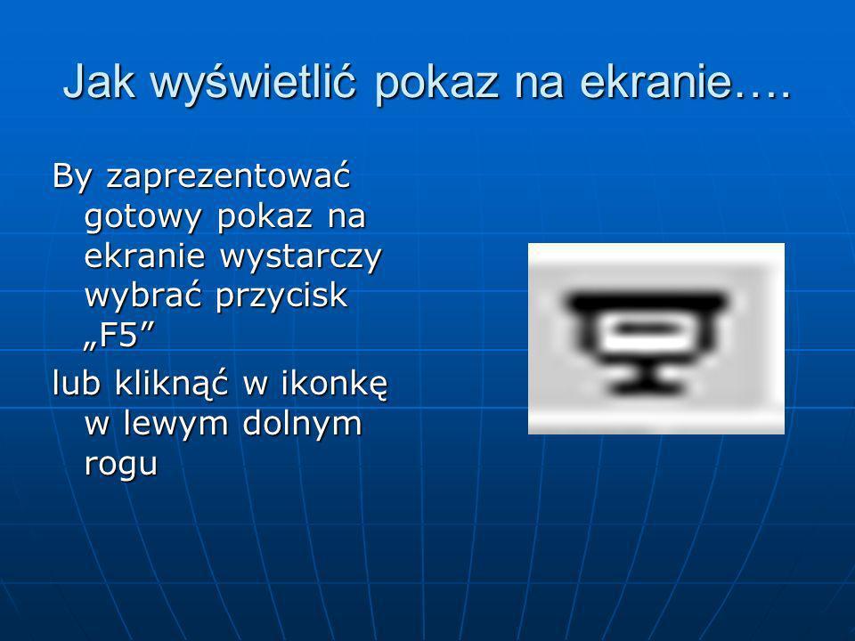 Uruchomienie prezentacji Prezentacja uruchomi się od bieżącego slajdu Pokaz możesz uruchomić na dwa sposoby Pokaz Wyświetl pokaz Z menu Pokaz wybierz