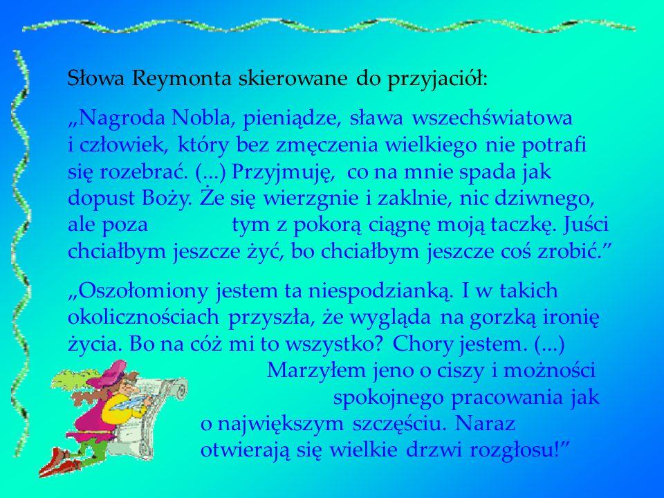 Słowa Reymonta skierowane do przyjaciół: Nagroda Nobla, pieniądze, sława wszechświatowa i człowiek, który bez zmęczenia wielkiego nie potrafi się roze