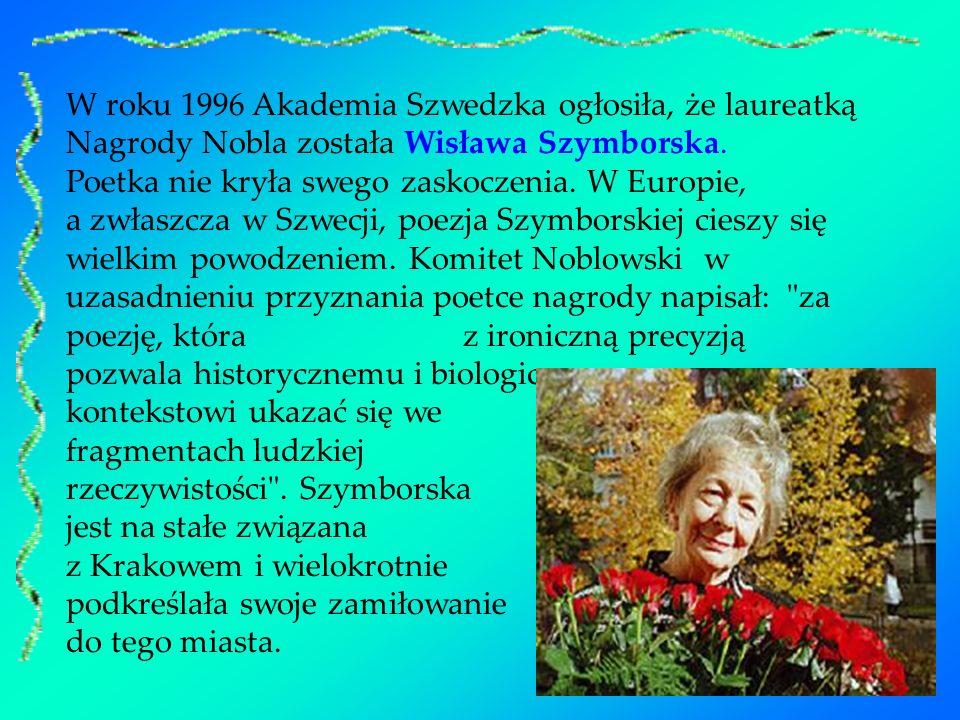 W roku 1996 Akademia Szwedzka ogłosiła, że laureatką Nagrody Nobla została Wisława Szymborska. Poetka nie kryła swego zaskoczenia. W Europie, a zwłasz