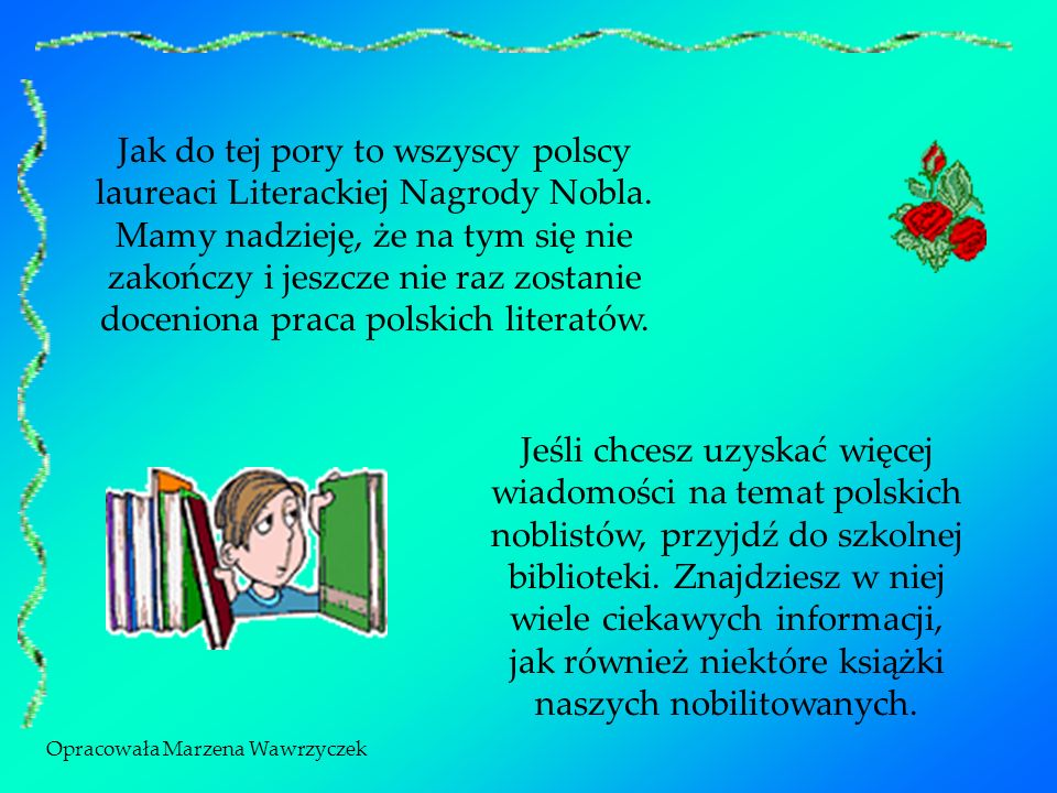 Jak do tej pory to wszyscy polscy laureaci Literackiej Nagrody Nobla. Mamy nadzieję, że na tym się nie zakończy i jeszcze nie raz zostanie doceniona p