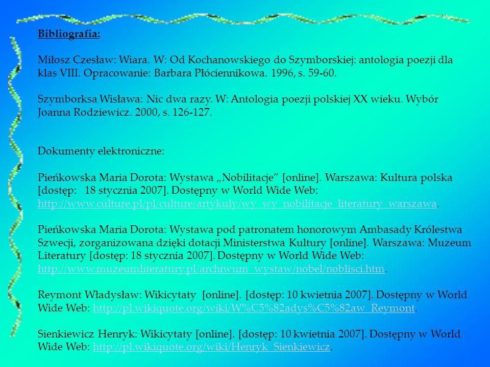 Bibliografia: Miłosz Czesław: Wiara. W: Od Kochanowskiego do Szymborskiej: antologia poezji dla klas VIII. Opracowanie: Barbara Płóciennikowa. 1996, s