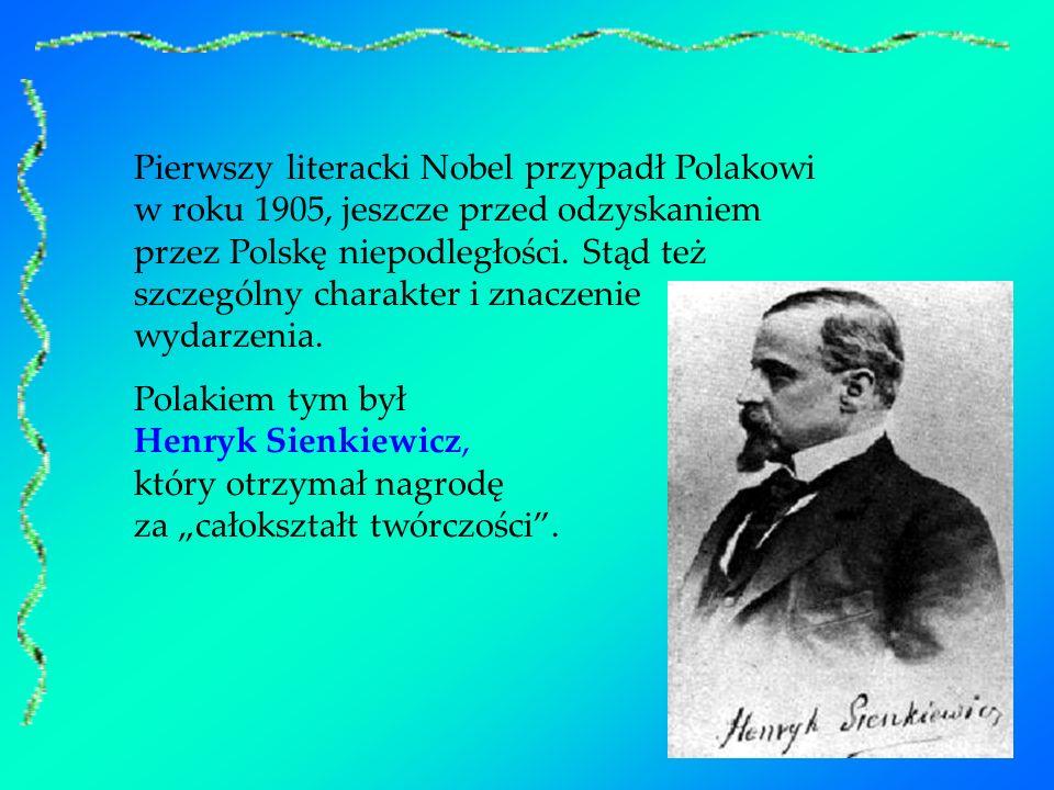 Pierwszy literacki Nobel przypadł Polakowi w roku 1905, jeszcze przed odzyskaniem przez Polskę niepodległości. Stąd też szczególny charakter i znaczen