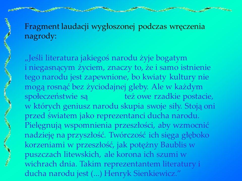 Henryk Sienkiewicz tak mówił podczas uroczystości wręczenia nagrody: Jednakże zaszczyt ten, cenny dla wszystkich, o ileż jeszcze cenniejszym być musi dla syna Polski!...