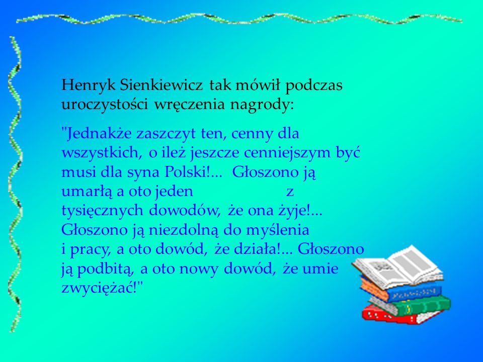 Henryk Sienkiewicz tak mówił podczas uroczystości wręczenia nagrody: