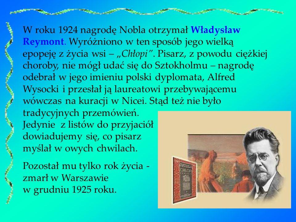 W roku 1924 nagrodę Nobla otrzymał Władysław Reymont. Wyróżniono w ten sposób jego wielką epopeję z życia wsi – Chłopi. Pisarz, z powodu ciężkiej chor