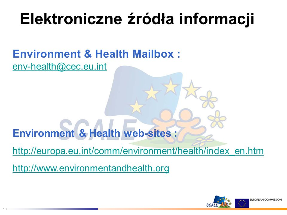 19 Elektroniczne źródła informacji Environment & Health Mailbox : env-health@cec.eu.int env-health@cec.eu.int Environment & Health web-sites : http://