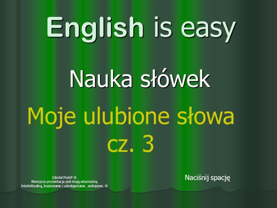 English is easy Nauka słówek Naciśnij spację Moje ulubione słowa cz.