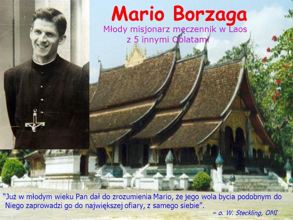 Mario Borzaga Młody misjonarz męczennik w Laos z 5 innymi Oblatami Już w młodym wieku Pan dał do zrozumienia Mario, że jego wola bycia podobnym do Niego zaprowadzi go do największej ofiary, z samego siebie.