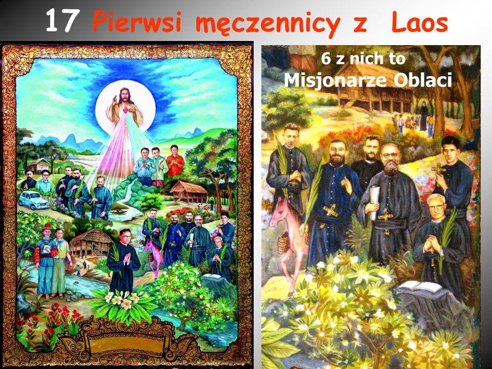 17 Pierwsi męczennicy z Laos 6 z nich to Misjonarze Oblaci
