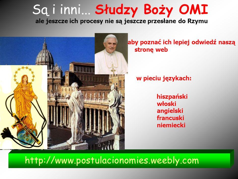 http://www.postulacionomies.weebly.com Są i inni... Słudzy Boży OMI ale jeszcze ich procesy nie są jeszcze przesłane do Rzymu aby poznać ich lepiej od
