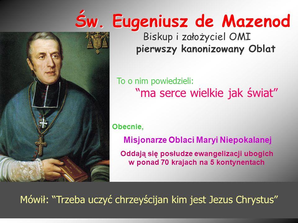 Św. Eugeniusz de Mazenod Biskup i założyciel OMI pierwszy kanonizowany Oblat Obecnie, Misjonarze Oblaci Maryi Niepokalanej Oddają się posłudze ewangel