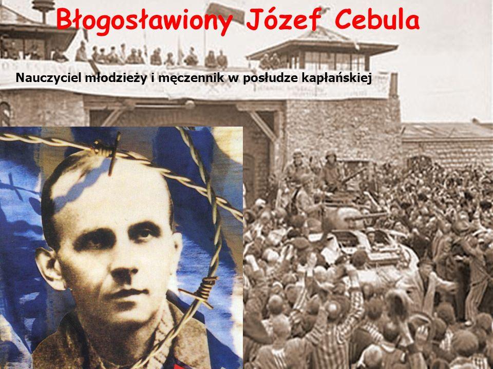 Błogosławiony Józef Cebula Nauczyciel młodzieży i męczennik w posłudze kapłańskiej