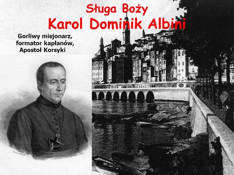Sługa Boży Karol Dominik Albini Gorliwy misjonarz, formator kapłanów, Apostoł Korsyki