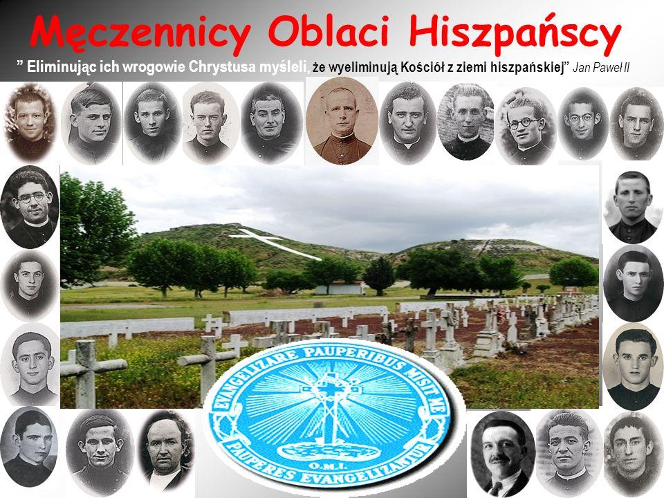 Męczennicy Oblaci Hiszpańscy Eliminując ich wrogowie Chrystusa myśleli, że wyeliminują Kościół z ziemi hiszpańskiej Jan Paweł II