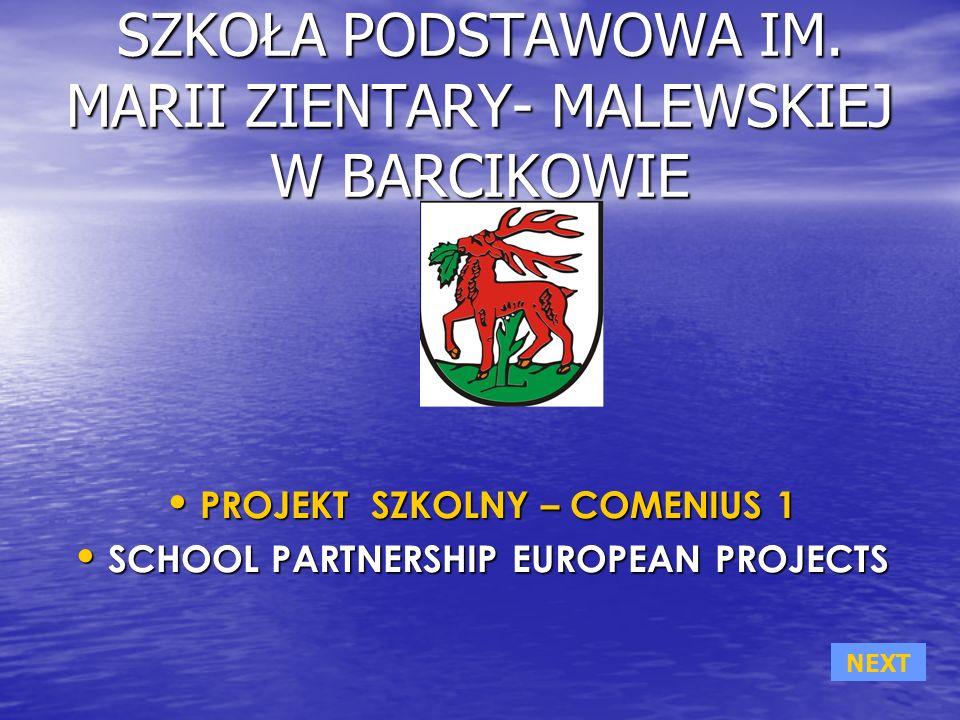 SOCRATES COMENIUS 1 PROJEKT SZKOLNY COMENIUSA ROZPOCZĘCIE PRACY NAD EUROPEJSKIM PROJEKTEM: ROZPOCZĘCIE PRACY NAD EUROPEJSKIM PROJEKTEM: THE BEGINNING OF A PROJECT TO WORK IN A EUROPEAN ASSOCIATION: THE BEGINNING OF A PROJECT TO WORK IN A EUROPEAN ASSOCIATION: NEXT