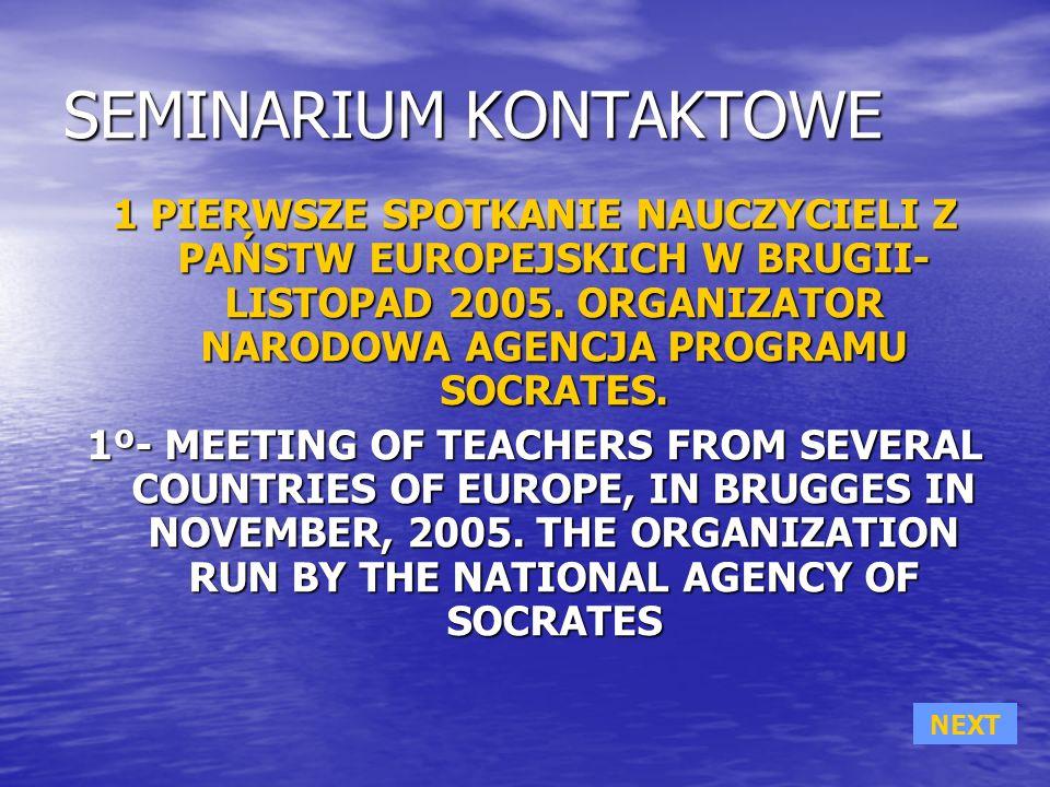 SEMINARIUM KONTAKTOWE 1 PIERWSZE SPOTKANIE NAUCZYCIELI Z PAŃSTW EUROPEJSKICH W BRUGII- LISTOPAD 2005.