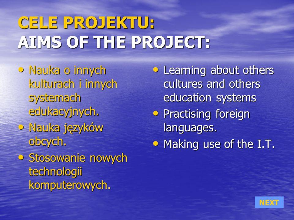 CELE PROJEKTU: AIMS OF THE PROJECT: Nauka o innych kulturach i innych systemach edukacyjnych.