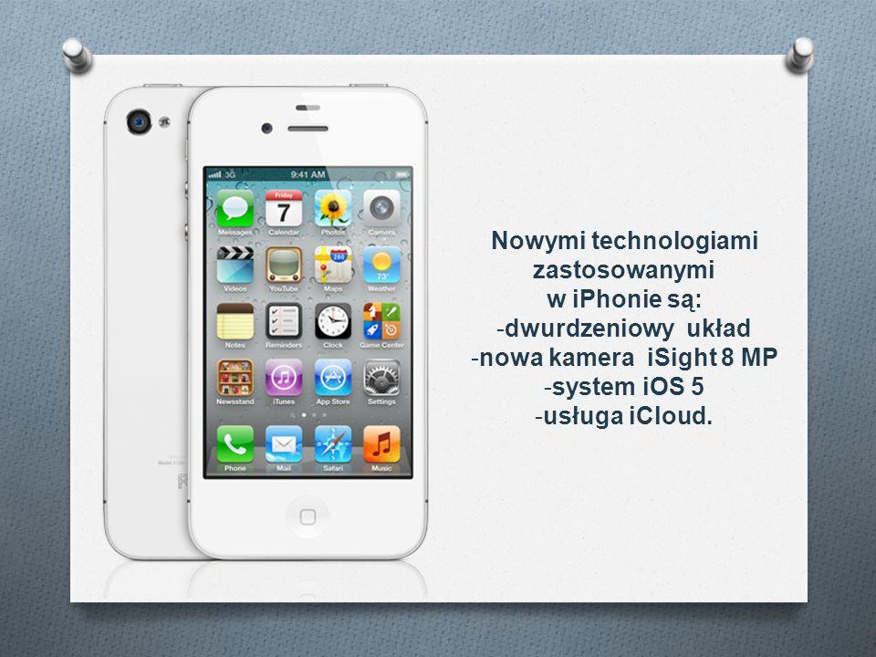 Nowymi technologiami zastosowanymi w iPhonie są: -dwurdzeniowy układ -nowa kamera iSight 8 MP -system iOS 5 -usługa iCloud.