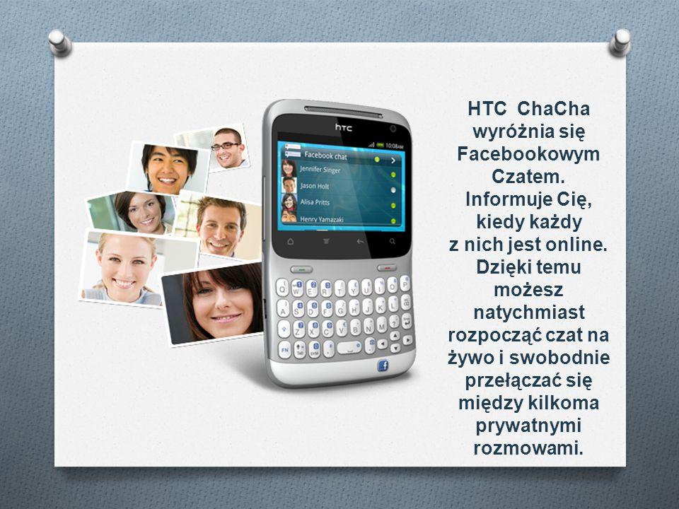 HTC ChaCha wyróżnia się Facebookowym Czatem. Informuje Cię, kiedy każdy z nich jest online. Dzięki temu możesz natychmiast rozpocząć czat na żywo i sw