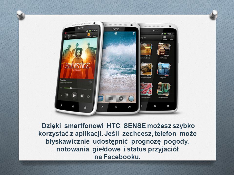 Dzięki smartfonowi HTC SENSE możesz szybko korzystać z aplikacji. Jeśli zechcesz, telefon może błyskawicznie udostępnić prognozę pogody, notowania gie